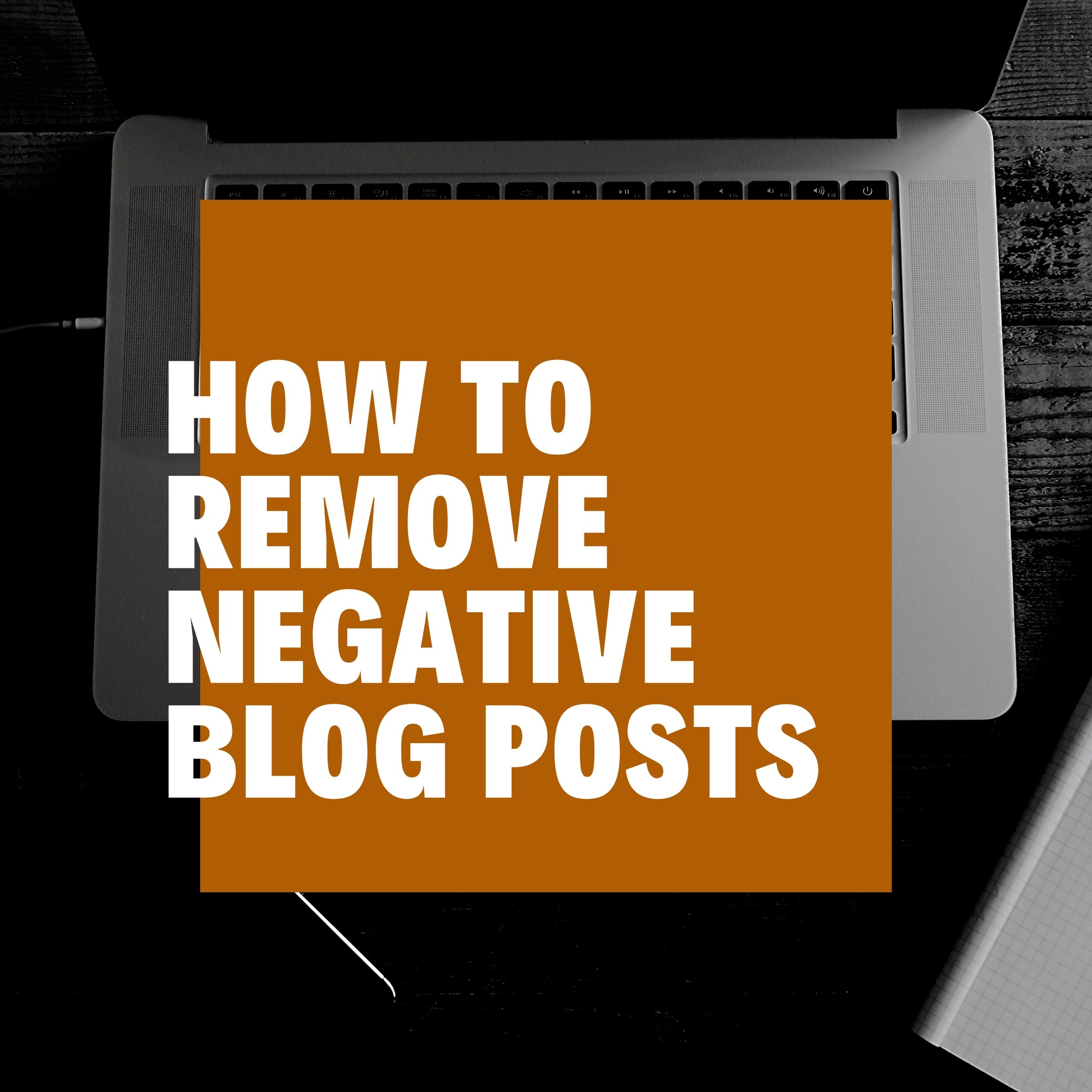 How to Remove Negative Blog Posts from Google Search