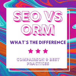 SEO ORM Difference - Search Engine Optimization vs Online Reputation Management